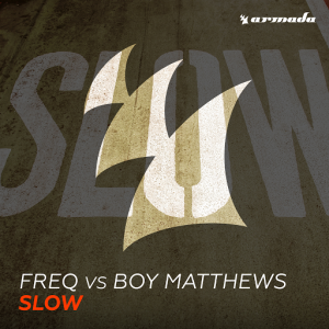 FREQ vs Boy Matthews - Slow [Armada Music]