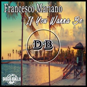 Francesco Mariano - If You Wanna Be [Disco Balls Records]