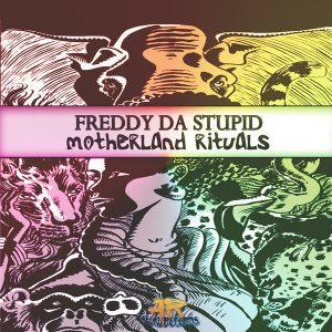 Freddy Da Stupid - Motherland Rituals [Aluku Records]