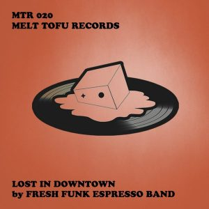 Fresh Funk Espresso Band - Lost In Downtown [Melt Tofu Records]