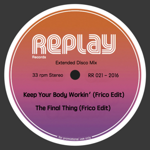 Frico - Keep Your Body Workin' , The Final Thing (Frico Edit) [Replay]