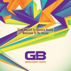 Funk Mastiff & Jessica Noelle - Welcome to My House [Grooveboy Music]