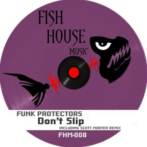 Funk Protectors - Don't Slip [Fish House Music]