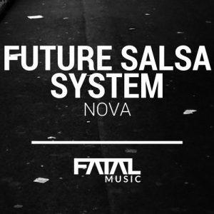 Future Salsa System - Nova [Fatal Music]