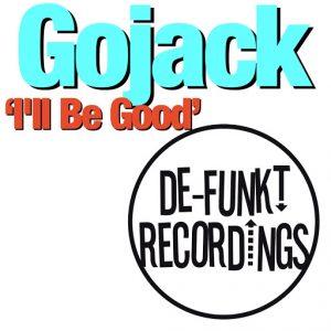 GOJACK - I'll Be Good [De-Funkt Recordings]