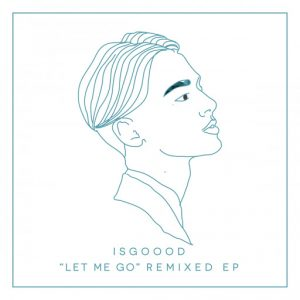 Isgoood - Let Me Go Remixed EP [Oh!Records]