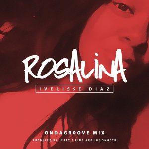 Ivelisse Diaz - Rosalina (Ondagroove Mix) [Kingdom]