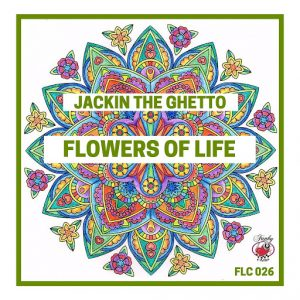 Jackin The Ghetto - Flowers of Life [FLC Records (Compilations)]