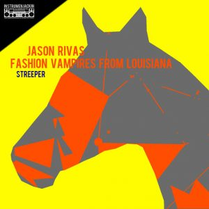 Jason Rivas & Fashion Vampires From Louisiana - Streeper [Instrumenjackin Records]