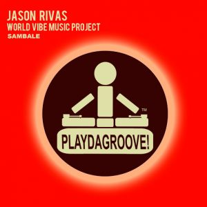 Jason Rivas & World Vibe Music Project - Sambale [Playdagroove!]