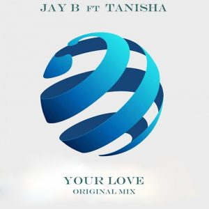 Jay B feat. Tanisha - Your Love (Original Mix] [BakerWorld]