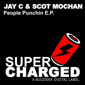 Jay C & Scot Mochan - People Punchin E.P. [SuperCharged Mjuzieek]