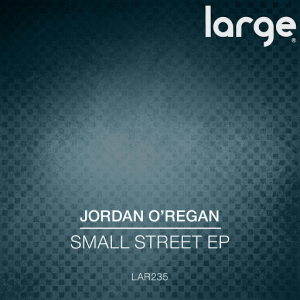 Jordan O'Regan - Small Street EP [Large Music]