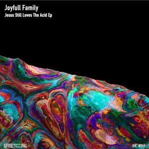 Joyfull Family - Jesus Still Loves The Acid EP [Street King]