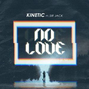 Kinetic - No Love (feat. Sir Jack) [Blacknoize Records]