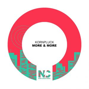 Kornpluck - More & More [New Creatures]