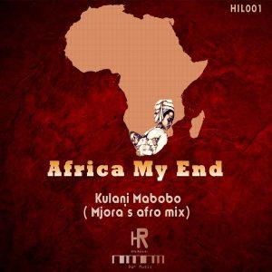 Kulani Mabobo - Africa My End (Mjora's Afro Mix) [Hila Records]