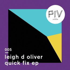Leigh D Oliver - Quick Fix EP [PIV Records]