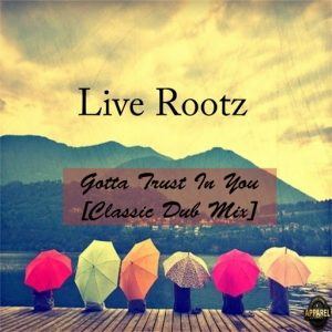 Live Rootz - Gotta Trust In You (Classic Dub Mix) [Apparel Records]