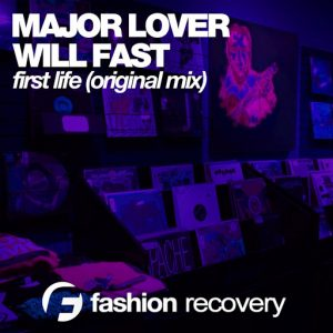 Major Lover & Will Fast - First Life [Fashion Recovery]