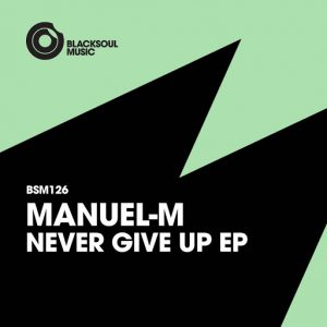 Manuel-M - Never Give Up [Blacksoul Music]