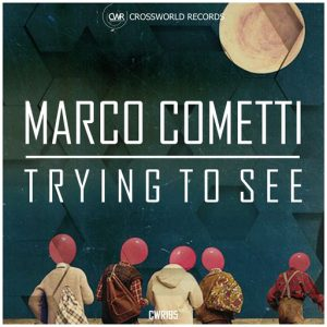 Marco Cometti - Trying To See [Crossworld]