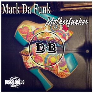 Mark Da Funk - Motherfunker [Disco Balls Records]