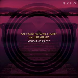 Max Lyazgin, Rafael Lambert - Without Your Love [NYLO]