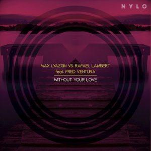 Max Lyazgin, Rafael Lambert - Without Your Love [NYLO]