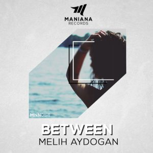 Melih Aydogan - Between [Maniana Records]