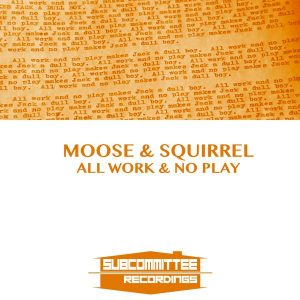 Moose & Squirrel - All Work & No Play [Subcommittee Recordings]