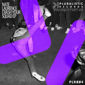 Nate Laurence - Crash Your Squad EP [Pluralistic Records]