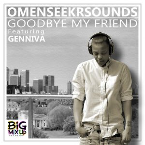 Omenseekrsounds - Goodbye My Friend [Big Mix Up]