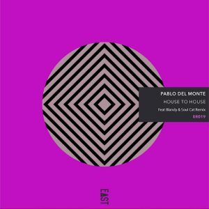 Pablo del Monte - House to House [East Recordings]