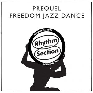 Prequel - Freedom Jazz Dance [Rhythm Section International]