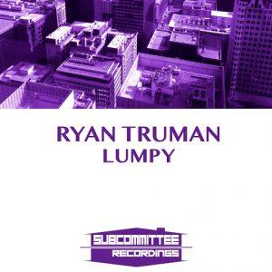 Ryan Truman - Lumpy [Subcommittee Recordings]