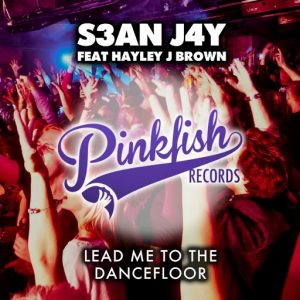 S3aN J4Y feat. Hayley J Brown - Lead Me To The Dance Floor [Pink Fish Records]