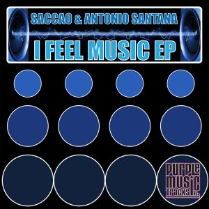Saccao & Antonio Santana - I Feel Music EP [Purple Tracks]