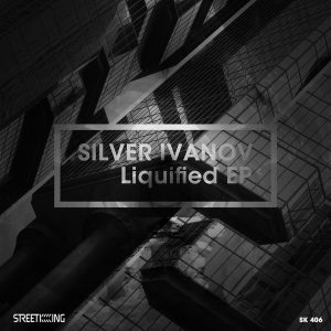 Silver Ivanov - Liquified EP [Street King]
