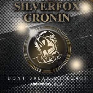 Silverfox & Cronin - Don't Break My Heart [Anonymous Deep]