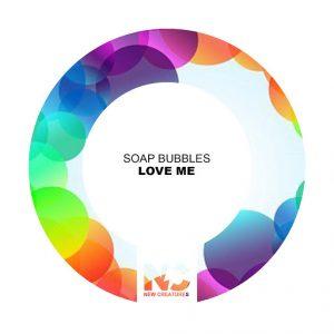 Soap Bubbles - Love Me [New Creatures]
