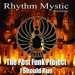 The Post Funk Project - I Should Run [Rhythm Mystic Recordings]