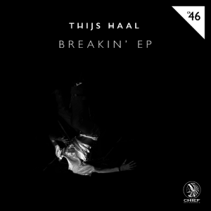 Thijs Haal - Breakin' EP [Chief Recordings]