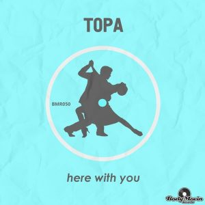 Topa - Here With You [Body Movin Records]