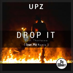 UPZ - Drop It (Sean PM Remixes) [soWHAT]