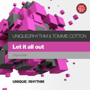 Unique2Rhythm & Tommie Cotton - Let It All Out [Unique 2 Rhythm]