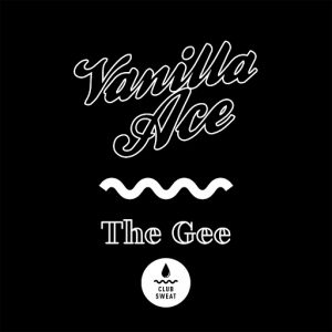 Vanilla Ace - The Gee [Club Sweat]