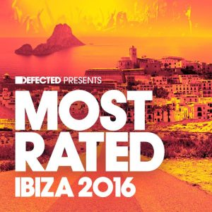 Various Artists - Defected Presents Most Rated Ibiza 2016 [Defected]
