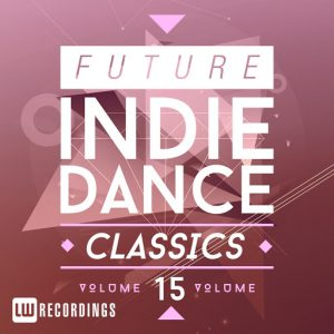 Various Artists - Future Indie Dance Classics, Vol. 15 [LW Recordings]