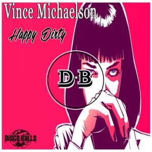 Vince Michaelson - Happy Dirty [Disco Balls]